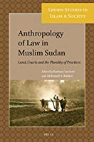Anthropology of Law in Muslim Sudan: Land, Courts and the Plurality of Practices (Leiden Studies in Islam and Society)