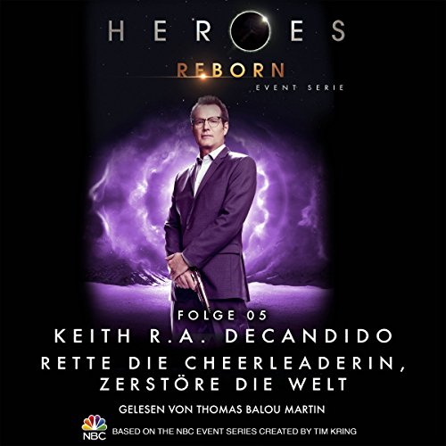 Rette die Cheerleaderin, zerstöre die Welt     Heroes Reborn 5              By:                                                                                                                                 Keith R. A. DeCandido                               Narrated by:                                                                                                                                 Thomas Balou Martin                      Length: 3 hrs and 40 mins     Not rated yet     Overall 0.0