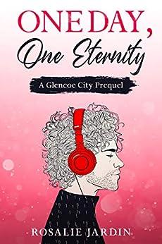 One Day, One Eternity: A Glencoe City Prequel by [Rosalie Jardin]