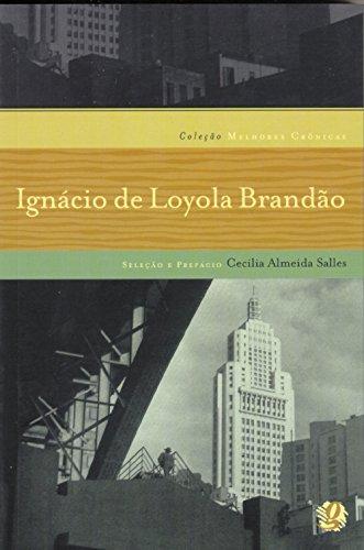 Melhores Crônicas Ignácio de Loyola Brandão: Seleção de Deonísio da Silva