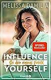Influence yourself!: Sei dein eigenes Vorbild (Die beliebte Influencerin über Selbstvertrauen und Selbstliebe)