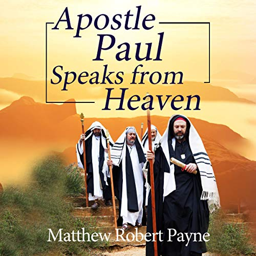 Apostle Paul Speaks from Heaven: A Divine Revelation audiobook cover art