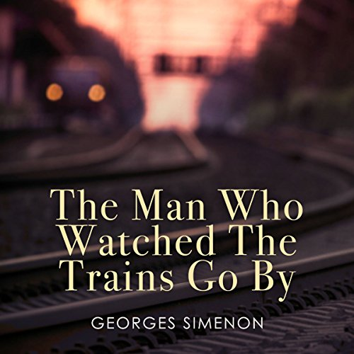 The Man Who Watched the Trains Go By audiobook cover art