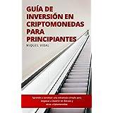 Guía de Inversión en Criptomonedas para Principiantes: Aprende a construir una estrategia simple para empezar a invertir en Bitcoin y otras criptomonedas (Spanish Edition)