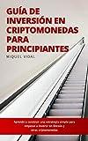 Guía de Inversión en Criptomonedas para Principiantes: Aprende a construir una estrategia simple para empezar a invertir en Bitcoin y otras criptomonedas