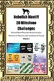Nebolish Mastiff 20 Milestone Challenges Nebolish Mastiff Memorable Moments.Includes Milestones for Memories, Gifts, Socialization & Training Volume 1