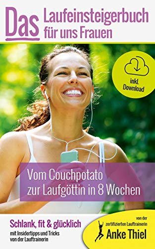 Vom Couchpotato zur Laufgöttin in 8 Wochen - Das Laufeinsteiger-Buch für Frauen