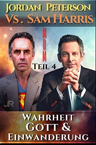 Dr. Jordan Peterson vs. Sam Harris: Wahrheit, Gott und Einwanderung: Man of Meaning Teil 4. Die Gespräche in Vancouver und Dublin - mit Brett Weinstein und Douglas Murray.