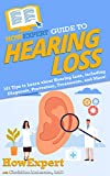 HowExpert Guide to Hearing Loss: 101 Tips to Learn about Hearing Loss, including Diagnosis, Prevention, Treatments, and More! (English Edition)