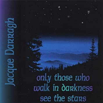 Only Those Who Walk in Darkness See the Stars