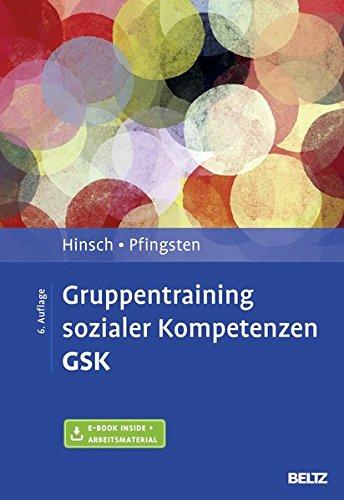 Gruppentraining sozialer Kompetenzen GSK: Grundlagen, Durchführung, Anwendungsbeispiele. Mit E-Book inside und Arbeitsmaterial (Materialien für die klinische Praxis)