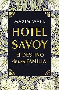 Hotel Savoy. El destino de una familia par Maxim Wahl