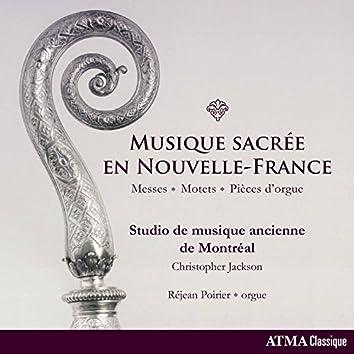 Musique sacrée en Nouvelle-France: Messes, Motets & Pièces d'orgue
