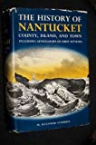 History of Nantucket: County Island and Town Including Genealogies of the First...