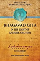 Bhagavad Gita: In the Light of Kashmir Shaivism (Lakshmanjoo Academy Book Series) by Swami Lakshmanjoo(2015-08-12)