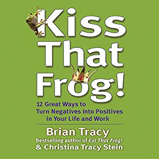 Kiss That Frog!     21 Ways to Turn Negatives into Positives              De :                                                                                                                                 Brian Tracy,                                                                                        Christina Tracy Stein                               Lu par :                                                                                                                                 Brian Tracy                      Durée : 3 h et 51 min     2 notations     Global 5,0