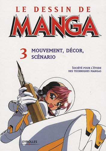 Le dessin de manga : Tome 3, Mouvement, décor, scénario
