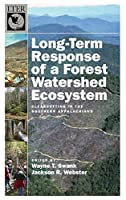 Long-Term Response of a Forest Watershed Ecosystem: Clearcutting in the Southern Appalachians (The Long-Term Ecological Research Network)