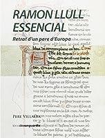 Ramon Llull essencial : retrat d'un pare d'Europa