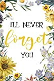 I'll Never Forget You: Password Logbook & Vault Keeper, Username & Website, Sunflower Design (Size 6x9, Band 1)