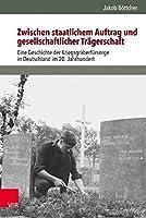 Zwischen Staatlichem Auftrag Und Gesellschaftlicher Tragerschaft: Eine Geschichte Der Kriegsgraberfursorge in Deutschland Im 20. Jahrhundert (Burgertum)