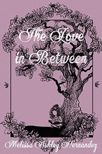 The Love in Between by [Melissa Ashley Hernandez, Arrianna Daniels, Aldas Kruminis]
