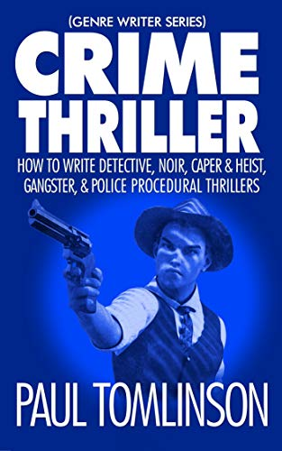 Crime Thriller: How to Write Detective, Noir, Caper & Heist, Gangster, & Police Procedural Thrillers (Genre Writer) (English Edition)