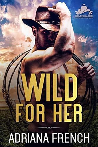 Wild For Her (Billionaire Cowboys Gone Wild Book 1)