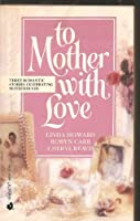 """To Mother with Love: """"Way Home"""", """"Backward Glance"""", """"So This is Love"""""""