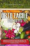 Orto Facile per Tutti: Migliora le tue abilità per coltivare verdure a casa. Orto in contesti urbani per principianti che utilizzano balconi, cortili e altre opportunità al coperto o fuori.