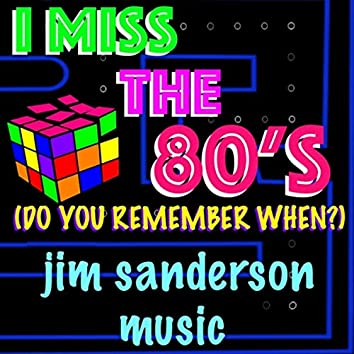 I Miss the 80's (Do You Remember When?)