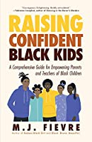 Raising Confident Black Kids: A Comprehensive Guide for Empowering Parents and Teachers of Black Children (Teaching Resource, Gift For Parents)