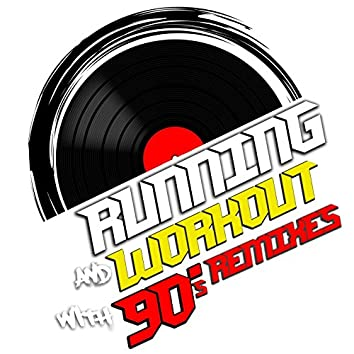 Running and Workout with 90's Remixes