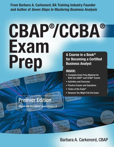 CBAP / CCBA Exam Prep, Premier Edition: A Course in a Book for Becoming an IIBA Certified Business Analyst