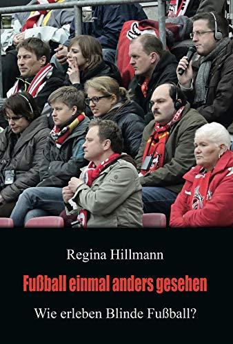 Fußball einmal anders gesehen: Wie erleben Blinde Fußball? (German Edition)