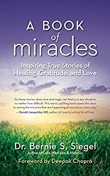 A Book of Miracles  Inspiring True Stories of Healing Gratitude and Love