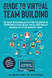 Guide to Virtual Team Building: 55 Team Building Activities to Improve Communication, Build Trust, Boost Morale of Your Remote Team: BONUS: 111 Ultimate Ice Breaker Questions (English Edition)