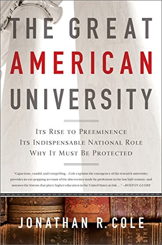 The Great American University Its Rise To Preeminence Its Indispensable National Role Why It Must Be Protected