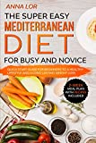 The Super Easy Mediterranean Diet for Busy and Novice: Quick Start Guide for Beginners to a Healthy Lifestyle and a Long Lasting Weight Loss | 2-Week Meal Plan with Recipes Included