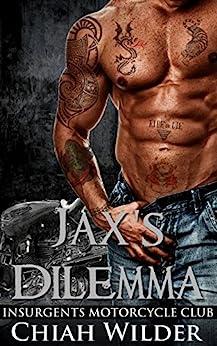 Jax's Dilemma:Insurgents Motorcycle Club (Insurgents MC Romance Book 2) by [Chiah Wilder, Hot Tree Editing]