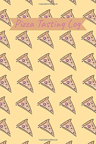 Pizza Tasting Log: Pizza Lover Review Journal Record Ratings & Recipes