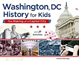 Washington, DC, History for Kids: The Making of a Capital City, with 21 Activities (58) (For Kids series)