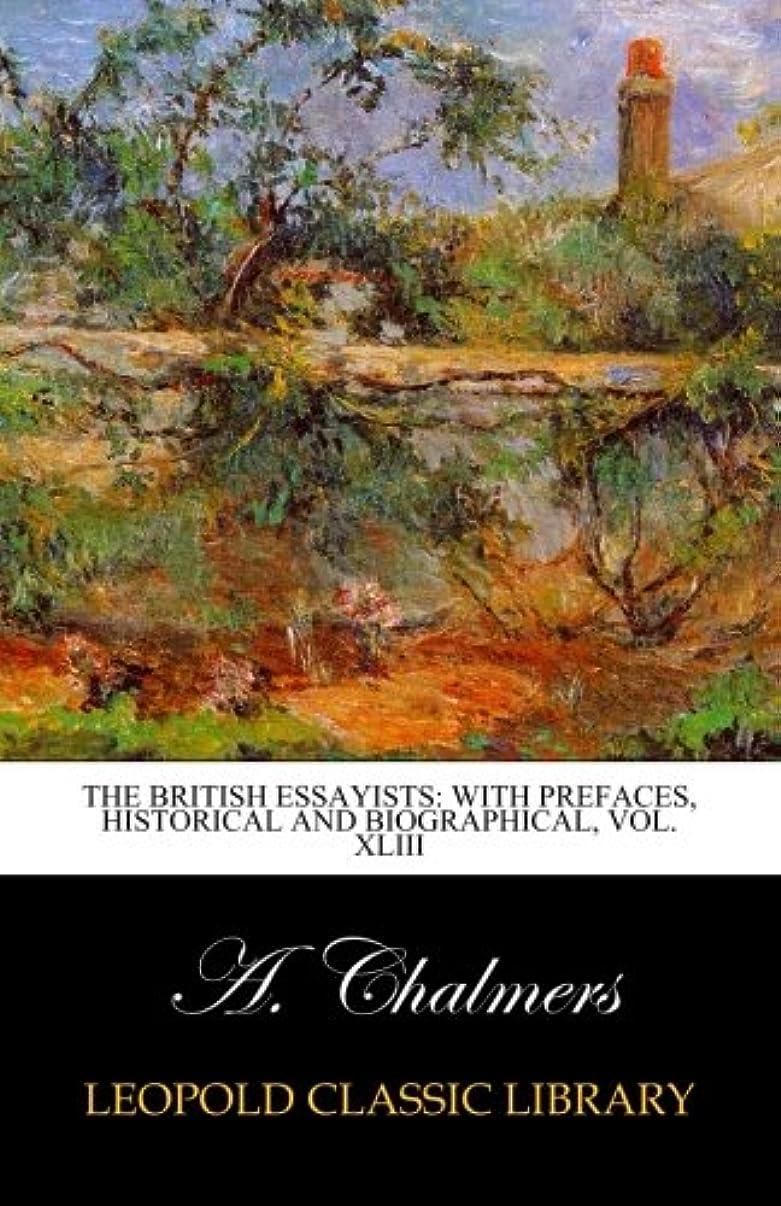ピンチくそー衣装The British essayists: with prefaces, historical and biographical, Vol. XLIII