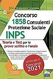 Manuale Concorso INPS 1858 Consulenti Protezione Sociale. Teoria e test per prove scritte e prova orale. Con software di simulazione
