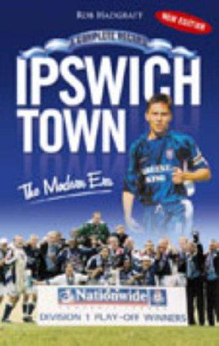 Ipswich Town: The Modern Era - a Complete Record (Desert Island Football Histories)