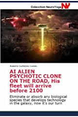 AI ALIEN PSYCHOTIC CLONE ON THE ROAD, His fleet will arrive before 2100: Eliminate or absorb any biological species that develops technology in the galaxy, now it's our turn Edición Kindle