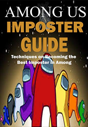 Technique on becoming the best imposter in amoung us: Amoung imposter guide (English Edition)