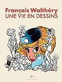 François Walthéry - Une vie en dessins. Edition spéciale