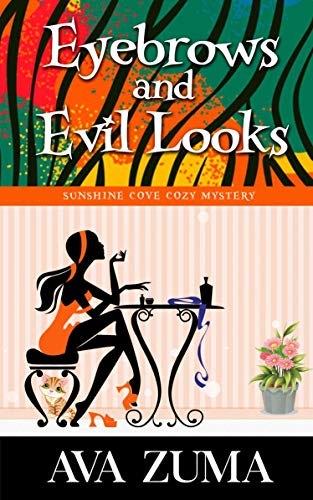 Eyebrows and Evil Looks (Sunshine Cove Cozy Mystery Book 2) by [Ava Zuma]
