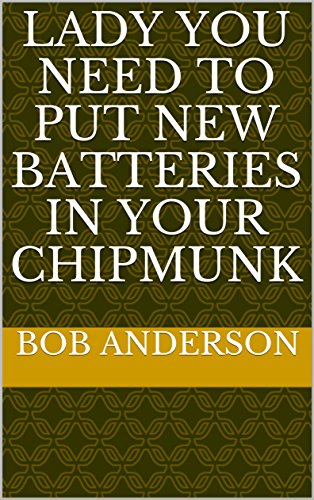 Lady you need to put new batteries in your chipmunk (laughs by bob Book 2) (English Edition)